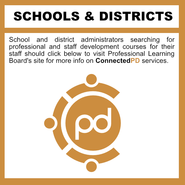 School and district administrators searching for professional and staff development courses for their staff should click below to visit Professional Learning Board's site for more info on ConnectedPD services.